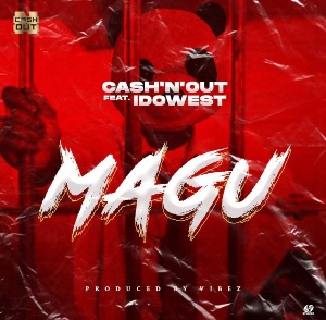 MUSIC: Cash'N'Out Ft Idowest – Magu