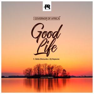MUSIC: Good Life ft. DJ Neptune & Bella Shmurda – Governor Of Africa