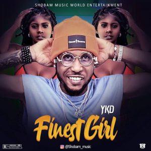 MUSIC: YKD – Finest Girl