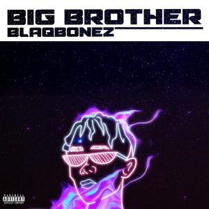 MUSIC: Blaqbonez – Big Brother