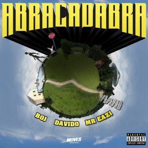 MUSIC: Boj Ft. Davido x Mr Eazi – Abracadabra